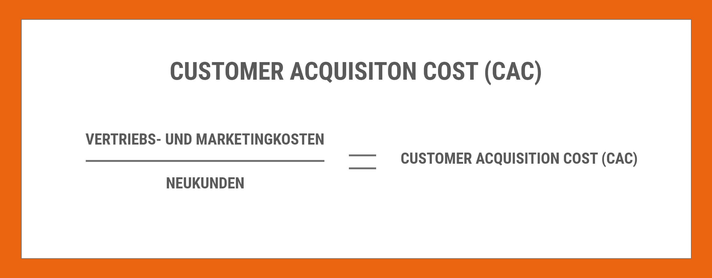 Kosten pro Neukunde, Customer Acquisition Cost, CAC
