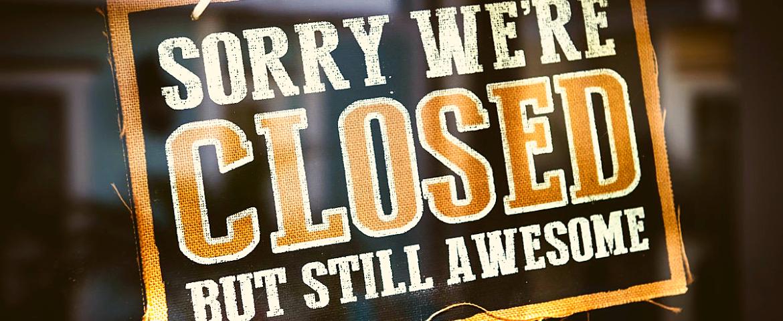 EntschuldigenS ie bitte. Wir haben geschlossen